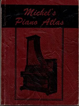 Michel's Piano Atlas: Contains Names of Pianos,: Michel, N. E.