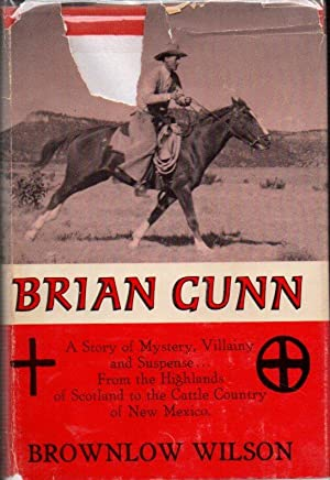 Brian Gunn: A Story of Mystery, Villainy and Suspense.from the Highlands of Scotland to the Cattl...