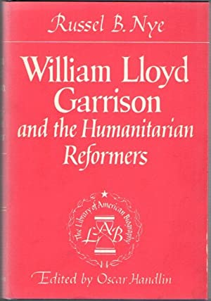William Lloyd Garrison and the Humanitarian Reformers: Nye, Russel B.(by);