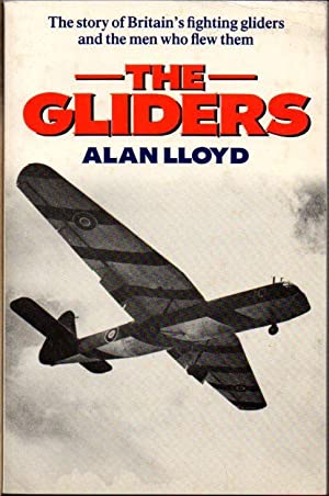 The Gliders: The Story of Britain's Fighting Gliders and the Men Who Flew Them: Lloyd, Alan