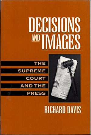 Decisions and Images: The Supreme Court and the Press: Davis, Richard