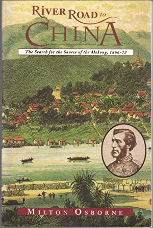 River Road to China: The Search for the Source of the Mekong, 1866- 73