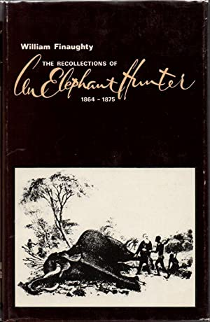 The Recollections of an Elephant Hunter 1864-1875: African Hunting Reprint Series Volume 3