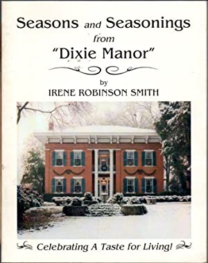 "Seasons and Seasonings from ""Dixie Manor"" : Smith, Irene Robinson"