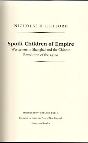 Spoilt Children of Empire: Westerners in Shanghai and the Chinese Revolution of the 1920s
