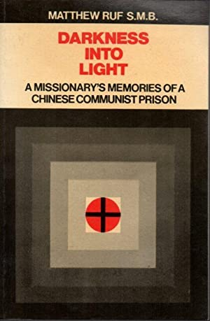 Darkness Into Light: A Missionarys Memories of a Chinese Communist Prison