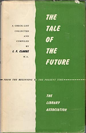 The Tale of the Furture: From the: Clarke, I. F.