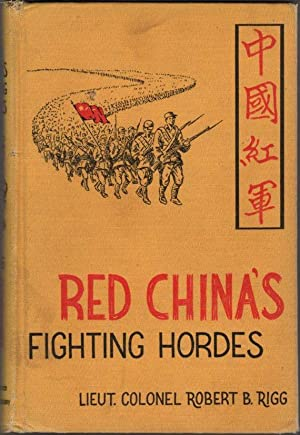 Red China's Fighting Hordes: A Realistic Account of the Chinese Communist Army By a U.S. Army Off...