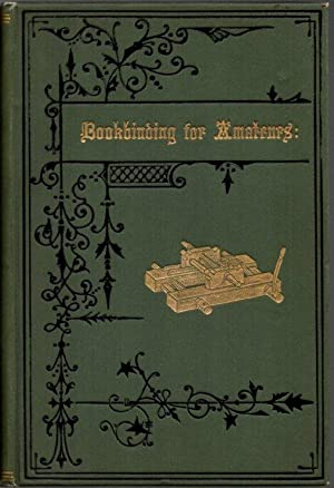 Bookbinding for Amateurs: Being a Description of the Various Tools and Appliances Required and Mi...