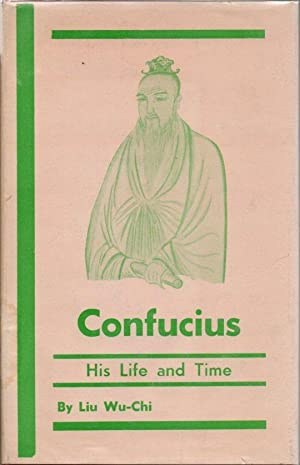 Confucius, His Life and Time
