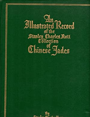 Chinese Jades in The Stanley Charles Nott Collection: Being an Illustrated Descriptive Record: Ex...