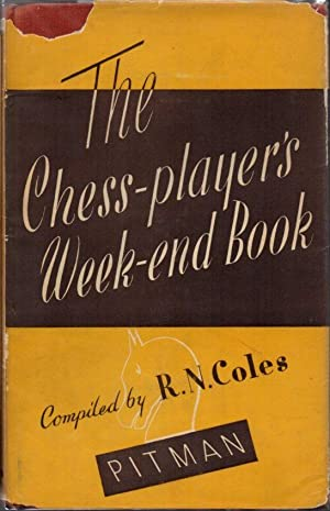 The Chess-Player's Week-End Book: Coles, R. N.