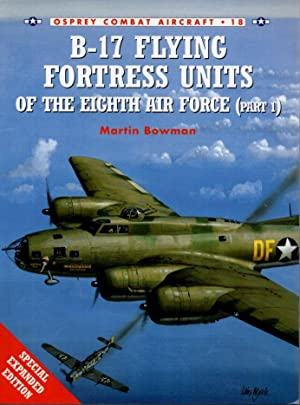 B-17 Flying Fortress Units of the Eighth: Bowman, Martin W.