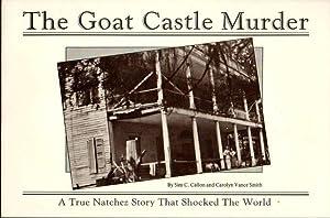 The Goat Castle Murder: a True Natchez Story That Shocked the World: Callon, Sim C.; Smith, Carolyn...