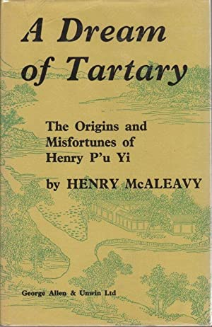 A Dream of Tartary: The Origins and Misfortunes of Henry P'u Yi