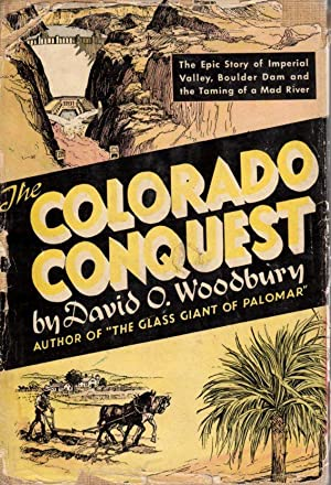 The Colorado Conquest: The Epic Story of Imperial Valley, Boulder dam and the Taming of a Mad River