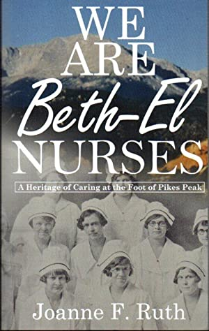 We Are Beth-El Nurses: A Heritage of Caring at the Foot of Pikes Peak