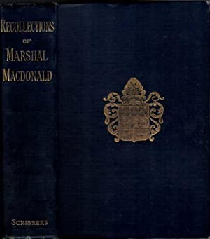 Recollections of Marshal MacDonald Duke of Tarentum