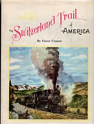 The Switzerland Trail of America: An Illustrated History of the Romantic Narrow Gauge Lines Runni...
