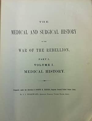 The Medical and Surgical History of the War of the Rebellion (1861-65) Two Volumes : Part I, Volu...