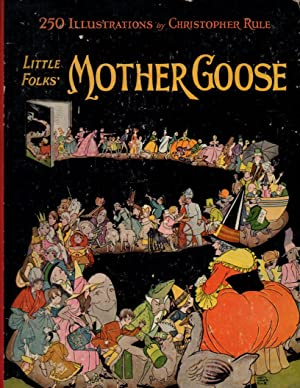 Little Folks' Mother Goose : (250 illustrations: Rule, Christopher (illustrator)