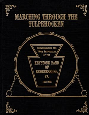 Marching Through the Tulpehocken: Commemorating the 100th Anniversary of the Keystone Band of Reh...