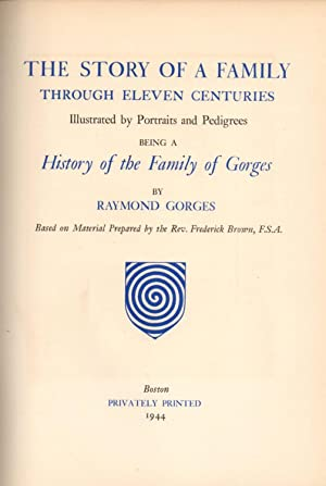 The Story of a Family Through Eleven Centuries: Being a History of the Family of Gorges