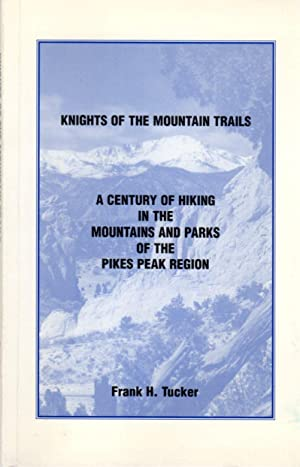 Knights of the Mountain Trails: a Century of Hiking in the Mountains and Parks of the Pikes Peak ...