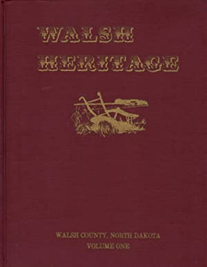 Walsh Heritage: A Story of Walsh County [North Dakota] and Its Pioneers