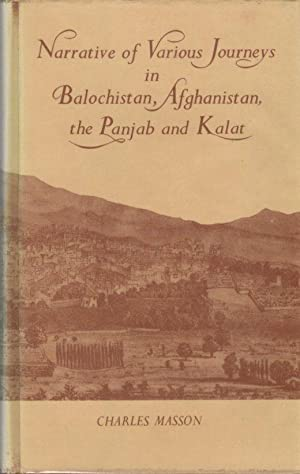 Narrative of Various Journeys in Balochistan, Afghanistan,: Masson, Charles (by);