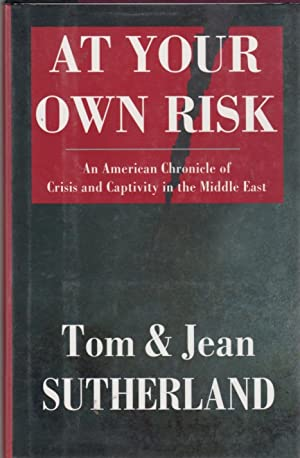 At Your Own Risk: An American Chronicle of Crisis and Captivity in the Middle East