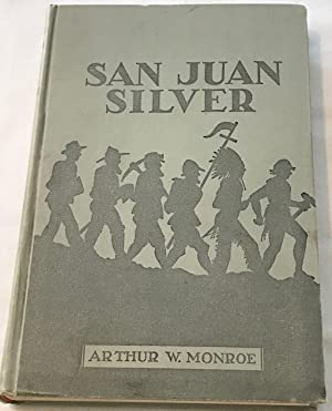 San Juan Silver: Dedicated to the Pioneers of Western Colorado and to the Memory of Chief Ouray a...