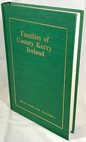 The Families of County Kerry, Ireland: Vol. II of the Book of Irish Families, Great and Small