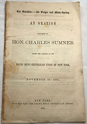 An Oration Delivered By Hon. Charles Sumner Under the Auspices of the Young Men's Republican Unio...