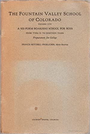 The Fountain Valley School of Colorado Founded 1930: A Six-Boarding School for Boys from Twelve t...