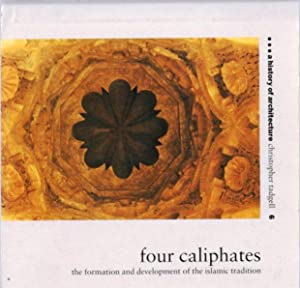 Four Caliphates: The Formation and Development of the Islamic Tradition: A History of Architecture