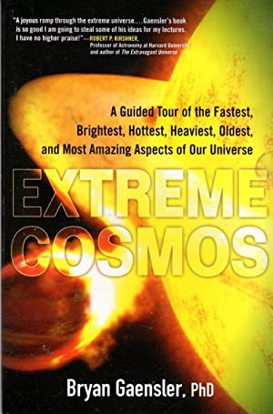 Extreme Cosmos: A Guded Tour of the Fastest, Brightest, Hottest, Heaviest, Oldest, and Most Amazi...
