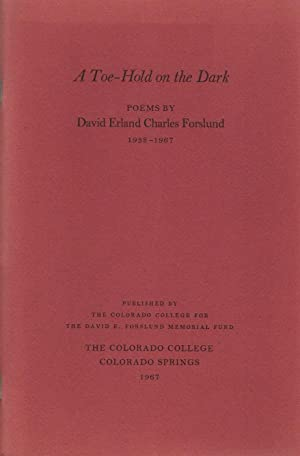A Toe-Hold on the Dark: Poems By David Erland Charles Forslund, 1958-1967