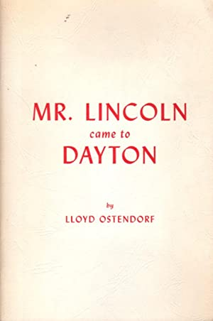 Mr. Lincoln Came to Dayton: A Centennial Account of Abraham Lincoln's Visit to Dayton, Ohio 1859