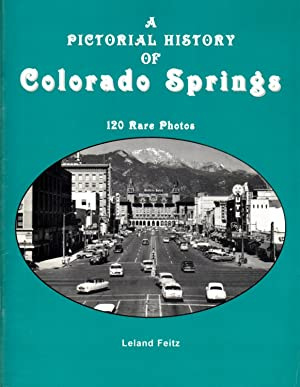 A Pictorial History of Colorado Springs.From Beginning to the Boom