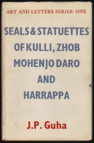 Art and Letters Series: One; Seals & Statuettes of Kulli, Zhob, Mohenjo Daro and Harrappa