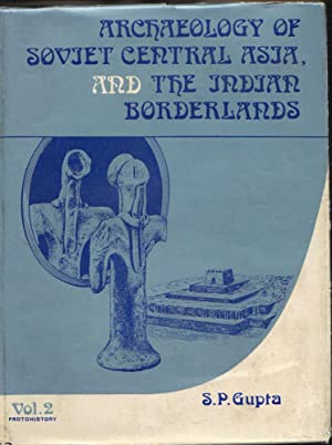 Archaeology of Soviet Central Asia, and the Indian Borderlands; Volume 2: Protohistory