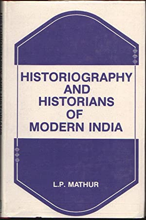 Historiography and Historians of Modern India: Mathur, L.P.