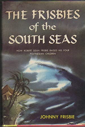 The Frisbies of the South Seas; How: Frisbie, Johnny