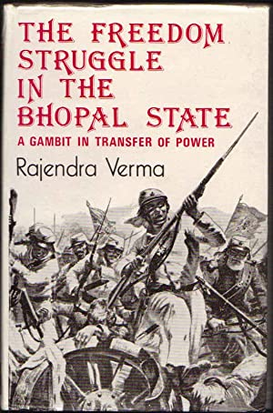 The Freedom Struggle in the Bhopal State; a Gambit in Transfer of Power