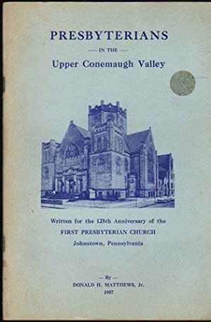 Presbyterians in the Upper Conemaugh Valley; Written for the 125th Anniversary of the First Presb...