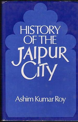 Hsitory of the Jaipur City: Roy, Ashim Kumar