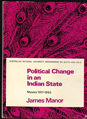 Political Change in an Indian State; Mysore 1917-1955; Australia National University Monographs o...