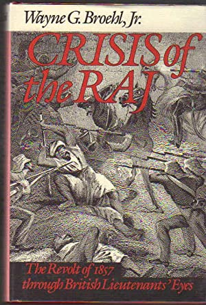 Crisis of the Raj; the Revolt of 1857 Through British Lieutenants' Eyes