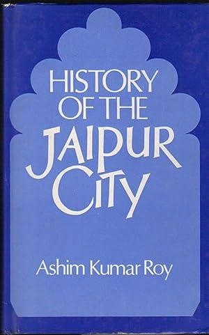 History of the Jaipur City: Roy, Ashim Kumar